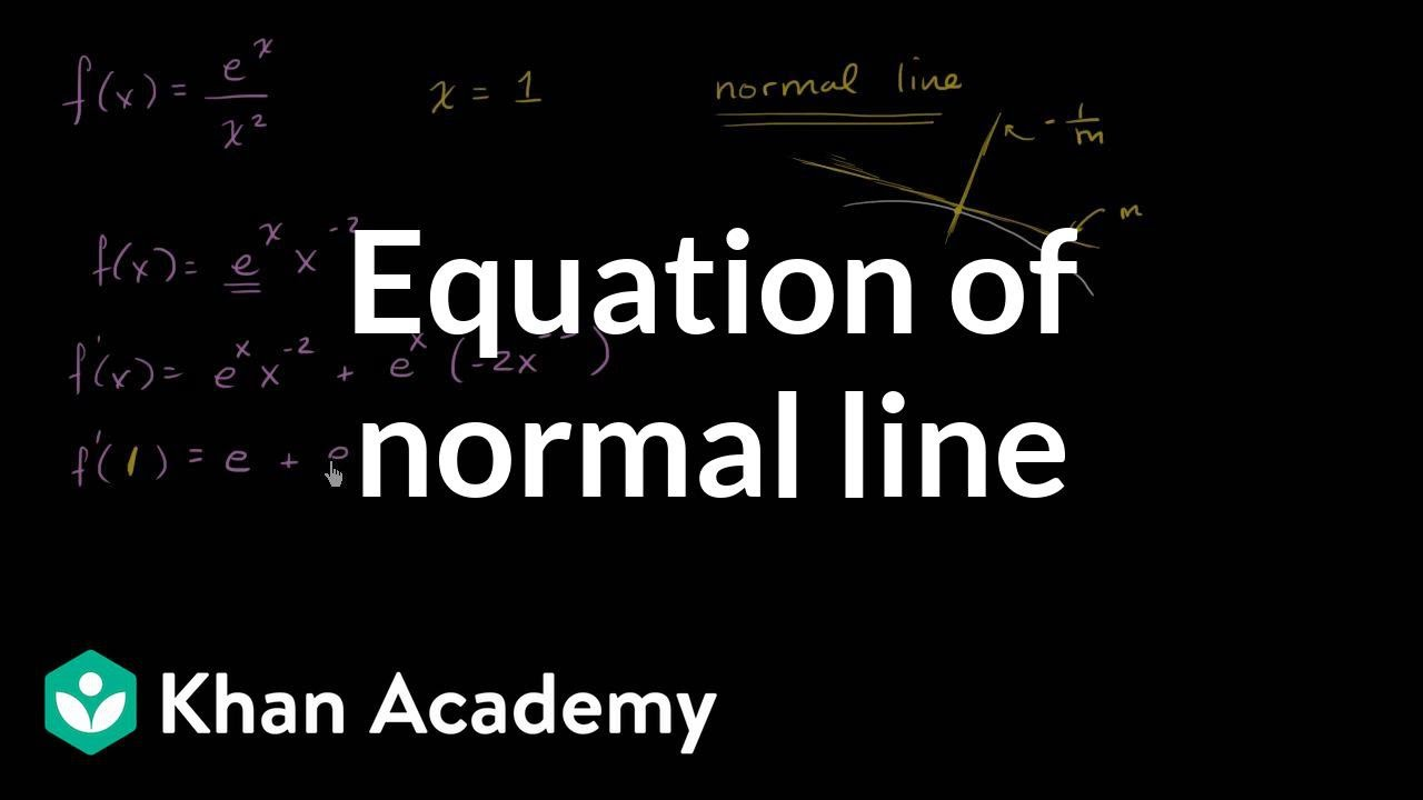 Equation of normal line | Derivative applications | Differential Calculus |  Khan Academy