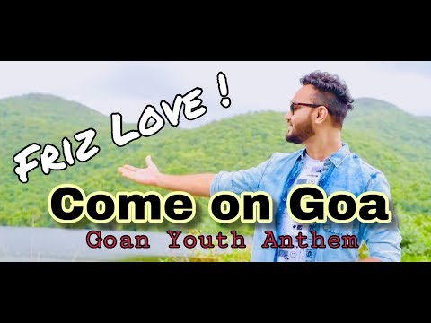 Come on Goa (Goan Youth Anthem)- ft. Youth of Goa &  Friz Love (official video 2018)