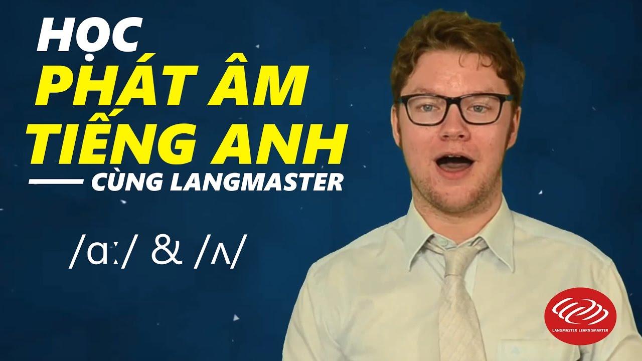 Học phát âm tiếng Anh cùng Langmaster: /ɑː/ & /ʌ/ [Phát âm tiếng Anh chuẩn #2]