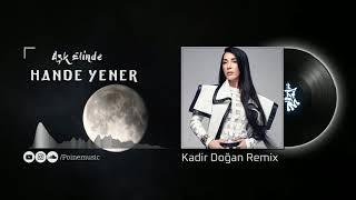 Hande Yener - Aşk Elinde ( Kadir Doğan Remix ) Resimi