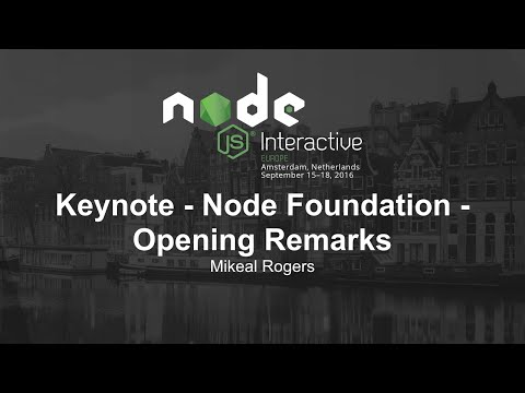 Morning Keynote- Node Foundation - Opening Remarks - Mikeal Rogers