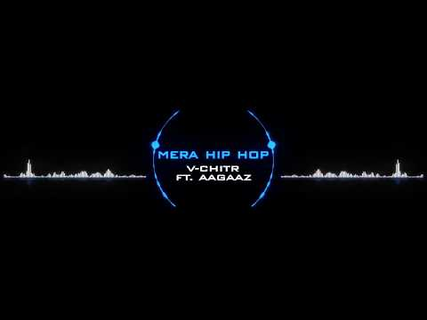 Mera Hip Hop - Aagaaz Ft. V-Chitr | Hindi Hip Hop | Hindi Rap Song 2017 |