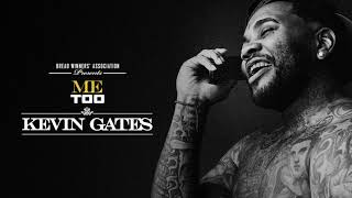 Kevin Gates - Me Too [ Audio]