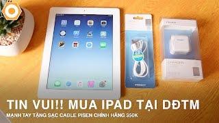 Tin vui, mua iPad tại DĐTM - Mạnh tay tặng sạc cable Pisen chính hãng hãng 350K