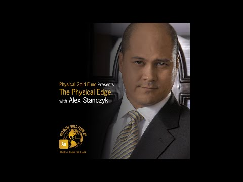 The Physical Edge with Alex Stanczyk - Why we formed Physical Gold Fund
