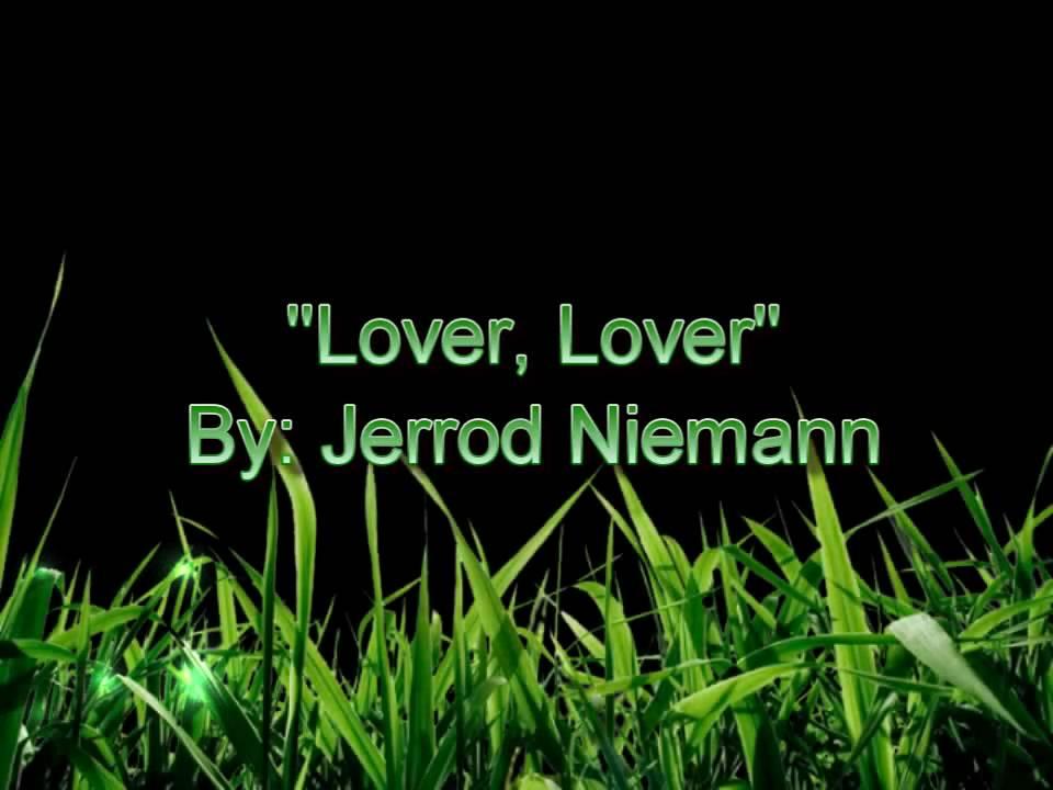 Lyric lover lover lover lyrics : Jerrod Niemann- Lover, Lover with lyrics - YouTube