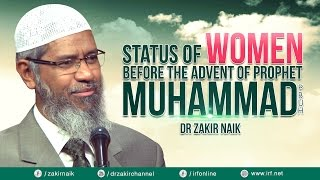 STATUS OF WOMEN BEFORE THE ADVENT OF PROPHET MUHAMMAD (PBUH) - DR ZAKIR NAIK