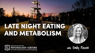 Late Night Eating and Metabolism with Emily Rosen
