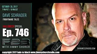 Ep. 746 FADE to BLACK Jimmy Church w/ Dave Schrader : Scary Frightmare Tales : LIVE