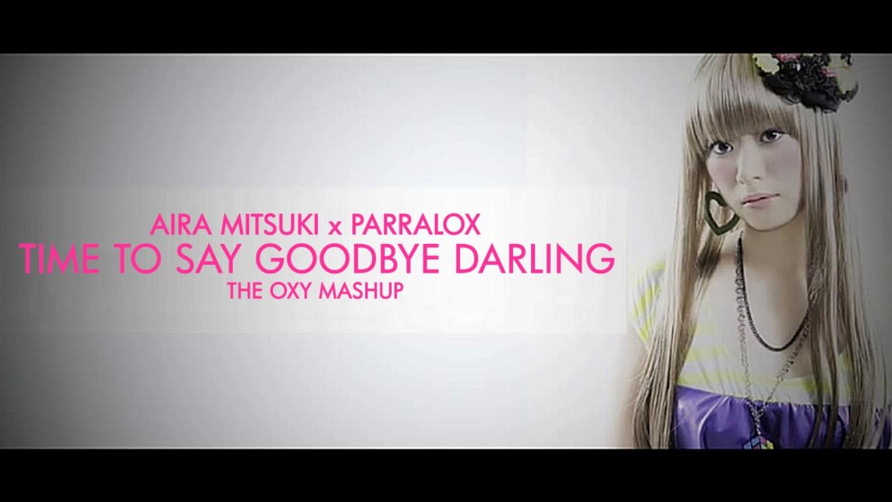Parralox - Aira Mitsuki x Parralox - Time To Say Goodbye Darling (The OXY Mashup) (Music Video)