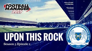 Upon This Rock- S5 E2-Cardiff City + Leicester City- Football Manager 2017-Peterborough United