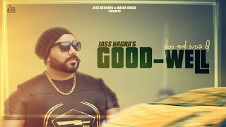 Good Well | (Full HD) | Jass Nagra |  New Punjabi Songs 2018 | Latest Punjabi Songs 2018