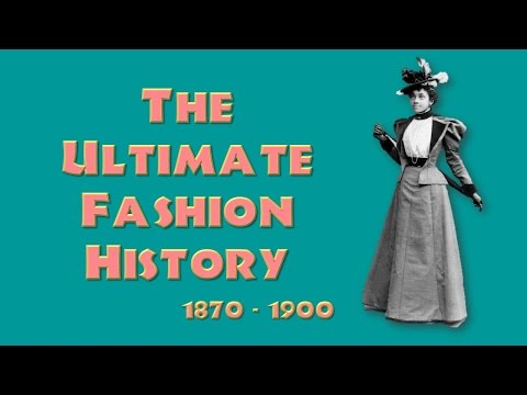 THE ULTIMATE FASHION HISTORY: The 1870s - 1890s