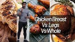 CHICKEN: BREAST VS LEGS VS WHOLE! HOW STUPID