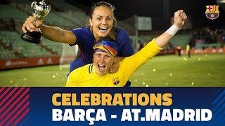 [INSIDE VIEW] Copa de la Reina celebrations