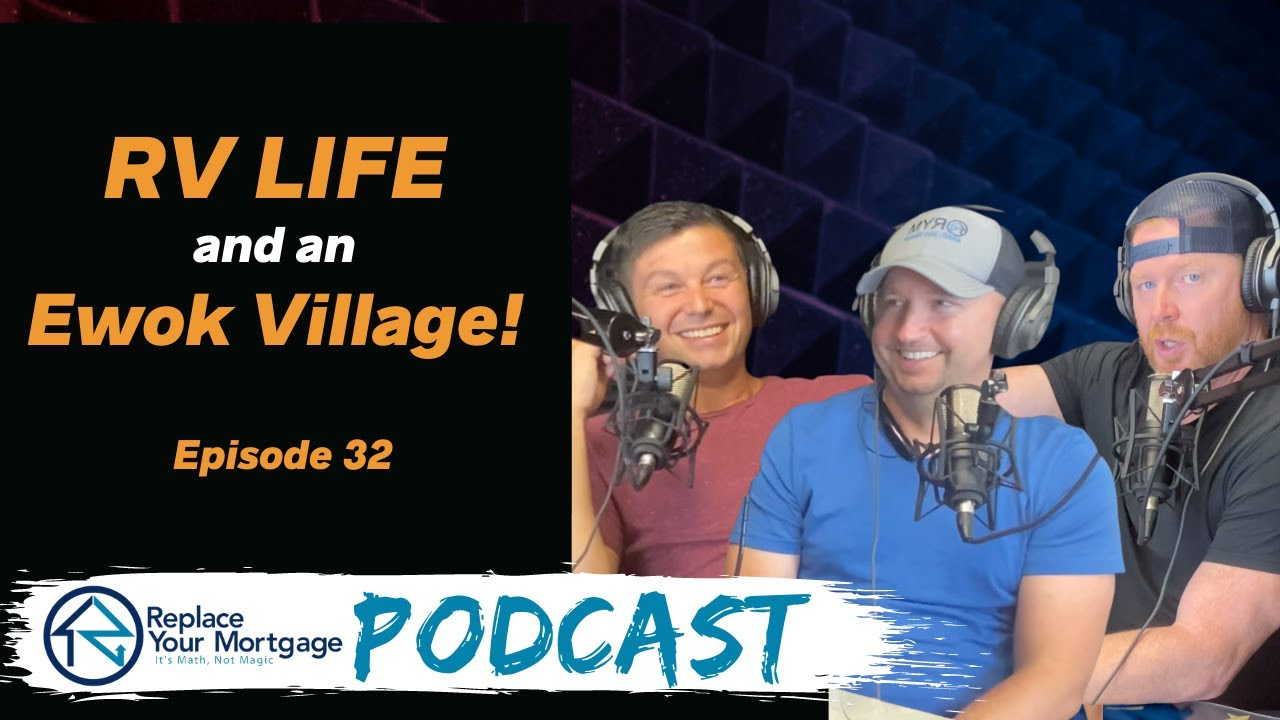 RV Life and an Ewok Village - Replace Your Mortgage Podcast - Episode 32