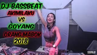 DJ BASSBEAT AKIMILAKU VS GOYANG ORANG MABOK 2018  DJ Anugrah PRODACTION