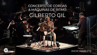 Gilberto Gil | Concerto de Cordas & Máquinas de Ritmo (Show Completo)