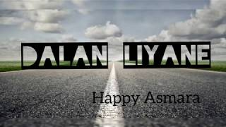 DALAN LIYANE (lirik lagu) ~ HAPPY ASMARA