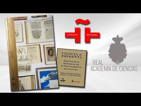 Exposición celebrada en mayo de 2018, en la sede del Instituto Cervantes de Madrid.Dicha exposición recoge los grandes tesoros que alberga la Real Academia de Ciencias, como son el Busto de mármol de Santiago Ramón y Cajal, tres Incunables y títulos funda