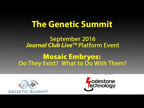 Genetic Summit Journal Club Live™! September 2016: Mosaic Embryos - What to do with them