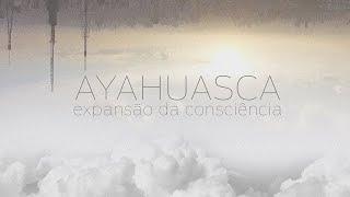Ayahuasca, Expansão da Consciência [Trailer]
