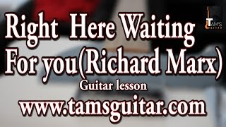 Right here waiting for you (Richard Marx) guitar lesson chords | www.tamsguitar.com