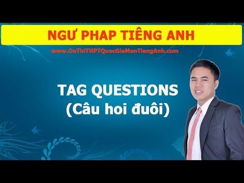 CÂU HỎI ĐUÔI - TAG QUESTIONS - NGỮ PHÁP TIẾNG ANH
