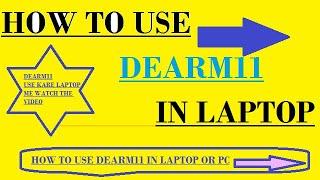 how to use dearm11 app ?? how to use use dearm11 app in laptop?? {in hindi