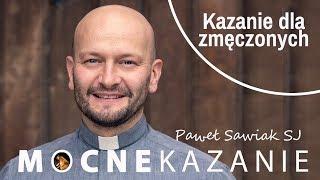 Kazanie dla zmęczonych - Paweł Sawiak SJ - kazanie [12.12.2018]