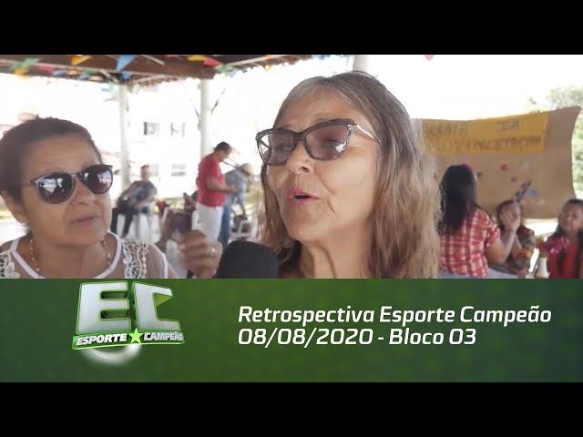 Retrospectiva Esporte Campeão 08/08/2020 - Bloco 03