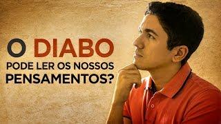 O DIABO PODE LER NOSSOS PENSAMENTOS? - Pastor Antonio Junior