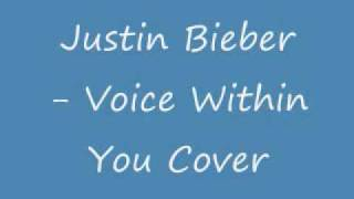 New Justin Bieber Preview - Voice Within You - Cover of Christina Aguilera song !