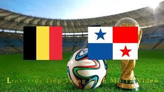 🔴 Trực Tiếp World Cup 2018: Bỉ vs Panama (VTV6 HD) 22h00 18/6/2018