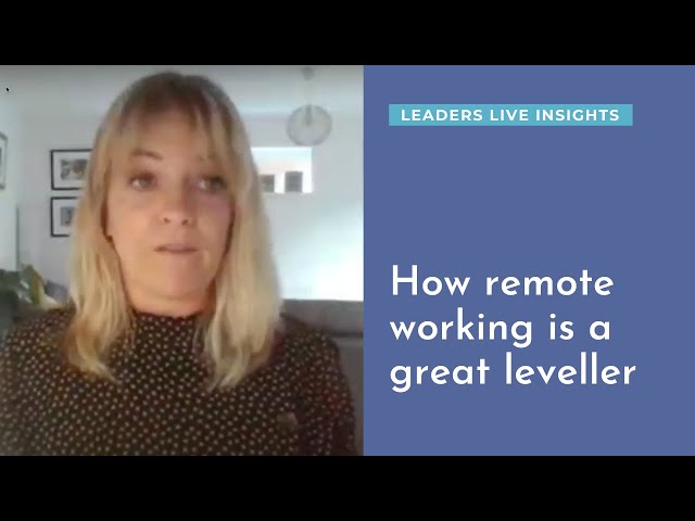 How remote working is a great leveller | Leaders LIVE Insights