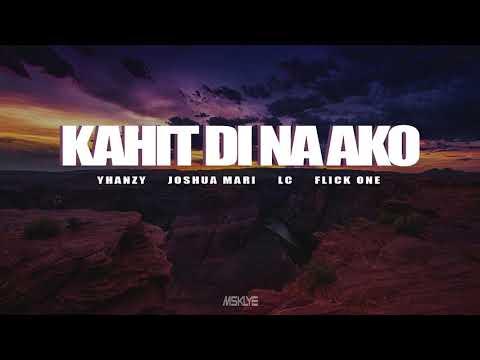 Kahit Di Na Ako - Yhanzy, Joshua Mari, LC, Flick One (Lyrics Video)