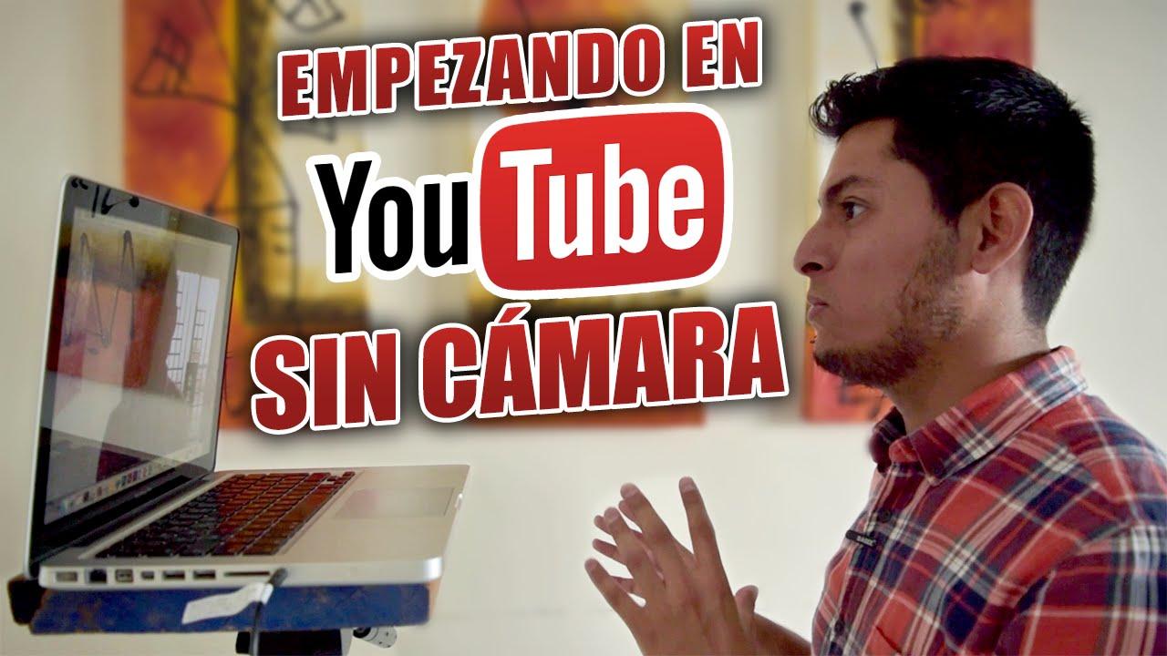 Cómo Empezar En Youtube Sin Una Cámara Youtube