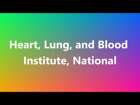 Heart, Lung, and Blood Institute, National - Medical Meaning and Pronunciation