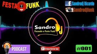 PODCAST FESTA FUNK #001 - SANDRO DJ