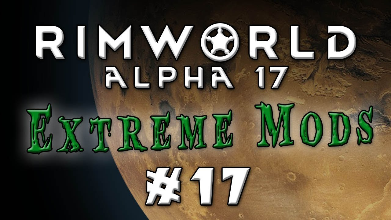 Rimworld - Alpha 17   Extreme Difficulty, Lots of Mods! - Episode 17