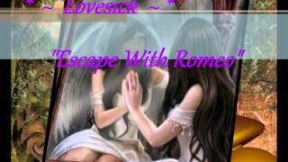 """*Lovesick* ~ """"Escape With Romeo"""" =-)"""