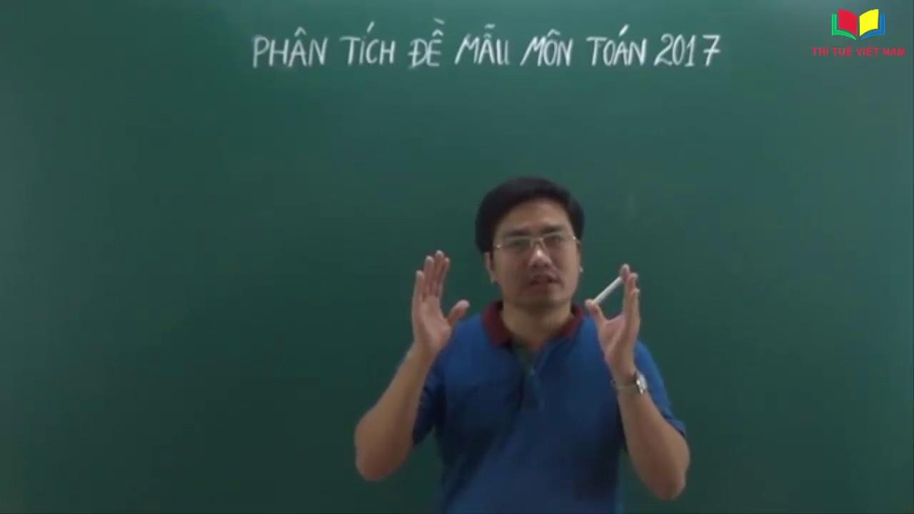 Phân tích đề mẫu môn toán 2017 – Thầy Trần Hải
