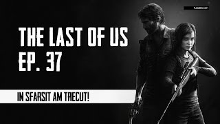 the last of us 37 in sfarsit am trecut comentarii active