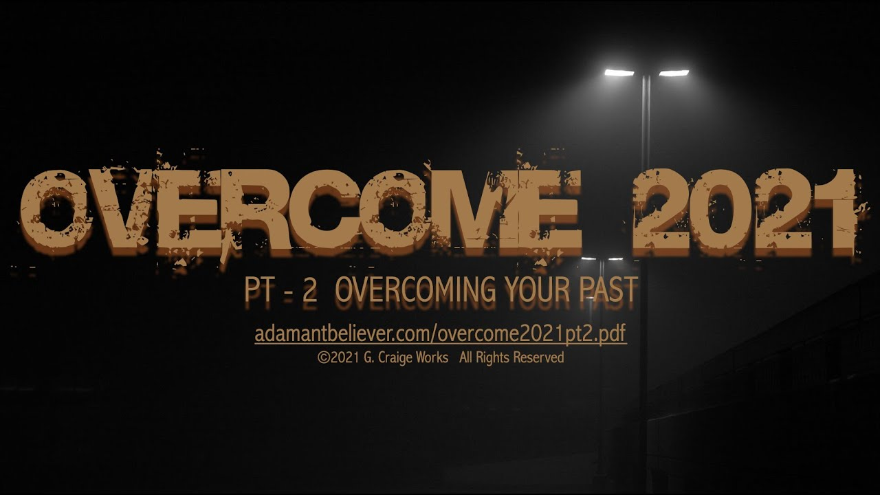 Overcome 2021 Pt  2 - Overcoming Your Past - by: G. Craige Lewis of EX Ministries