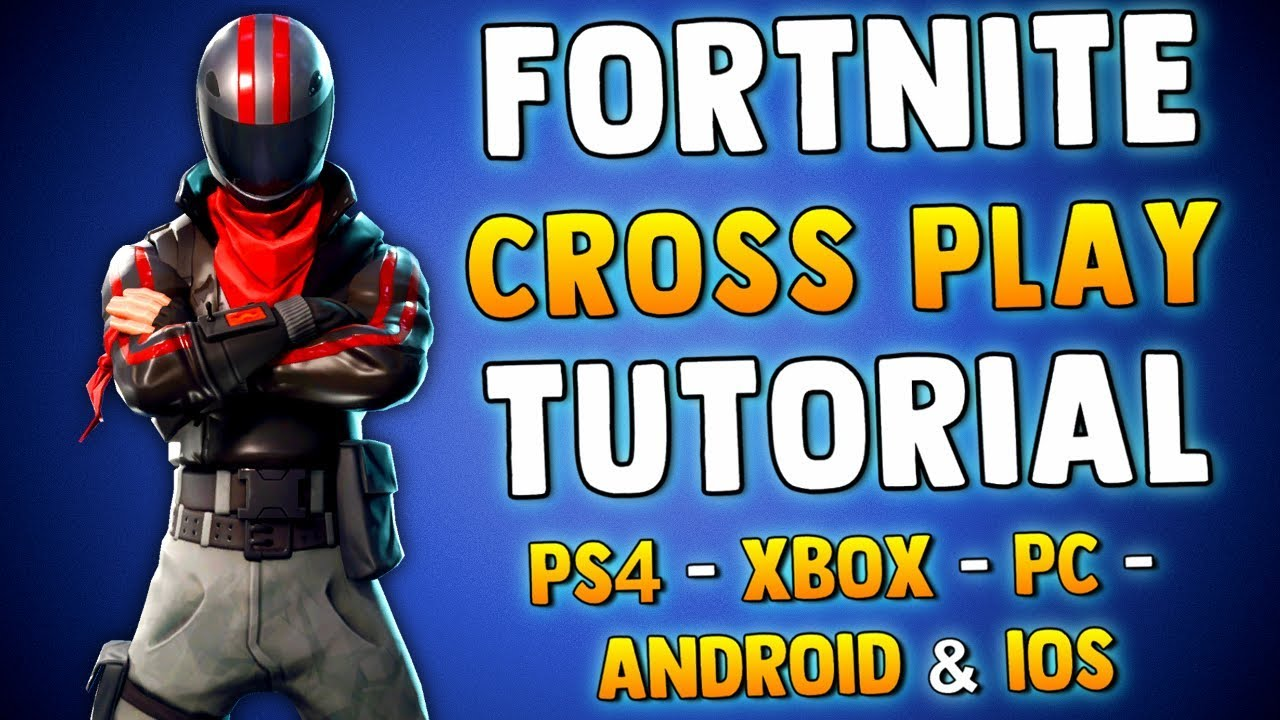 fortnite battle royale crossplay tutorial how to play cross platform ps4 xbox one pc android - fortnite battle royale cross play pc ps4