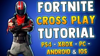 FORTNITE BATTLE ROYALE CROSSPLAY TUTORIAL - How To Play Cross Platform PS4, XBOX ONE, PC & ANDROID