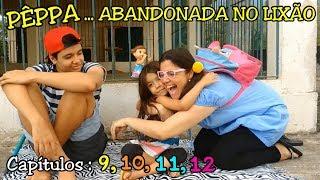 BABY ALIVE E PÊPPA A MENINA ABANDONADA NO LIXÃO - CAPÍTULOS 9, 10,11 E 12 - ANNY E EU