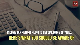 Income Tax return filing to become more detailed: Here's what you should be aware of