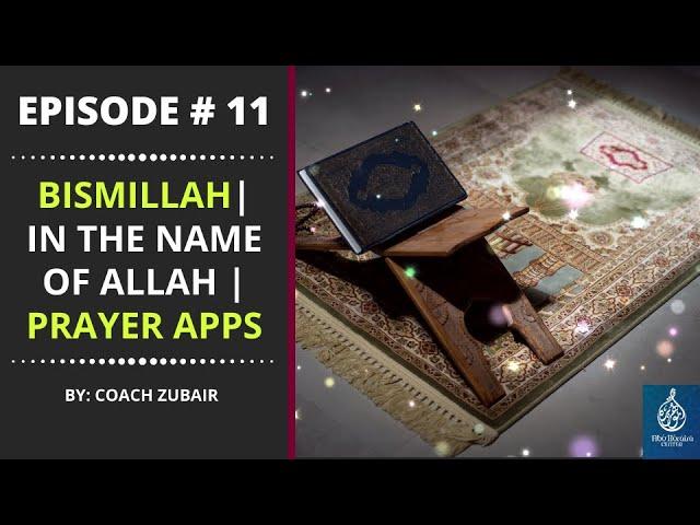 Ep # 11: Bismillah | In The Name Of Allah | Prayer Apps | Transliteration Doc | New Muslim Prayers