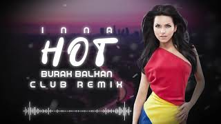 Inna - Hot ( Burak Balkan Club Remix ) 2019